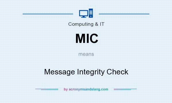 What does MIC mean? It stands for Message Integrity Check