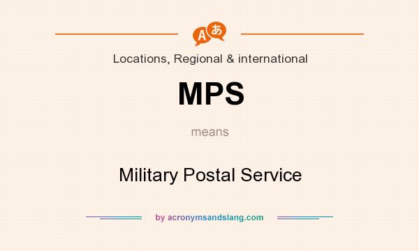 What does MPS mean? It stands for Military Postal Service