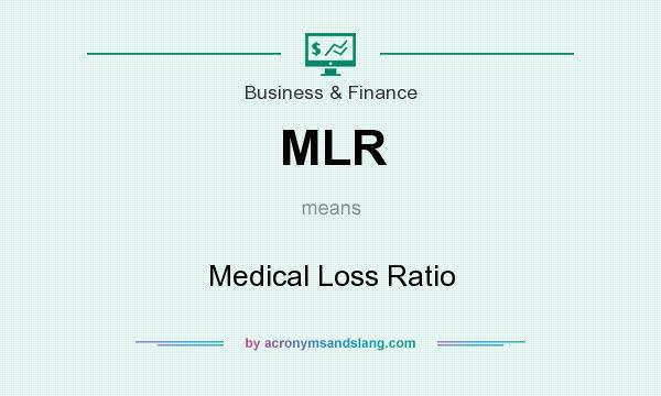 What does MLR mean? It stands for Medical Loss Ratio
