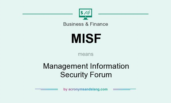 What does MISF mean? It stands for Management Information Security Forum