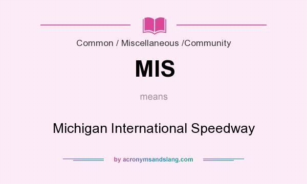 What does MIS mean? It stands for Michigan International Speedway
