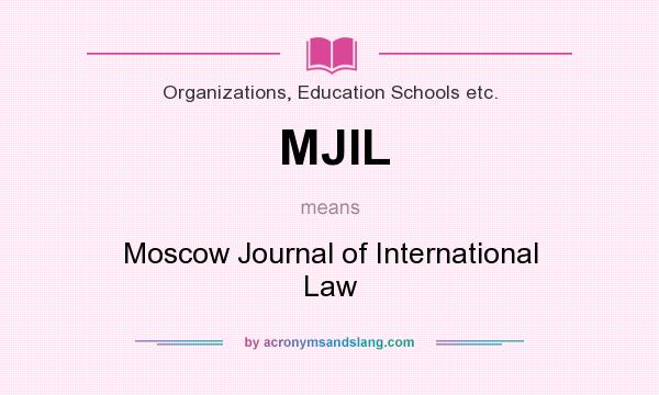 What does MJIL mean? It stands for Moscow Journal of International Law