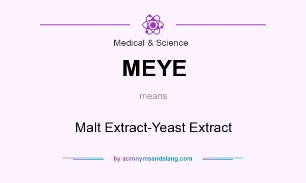 What does MEYE mean? It stands for Malt Extract-Yeast Extract