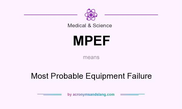 What does MPEF mean? It stands for Most Probable Equipment Failure