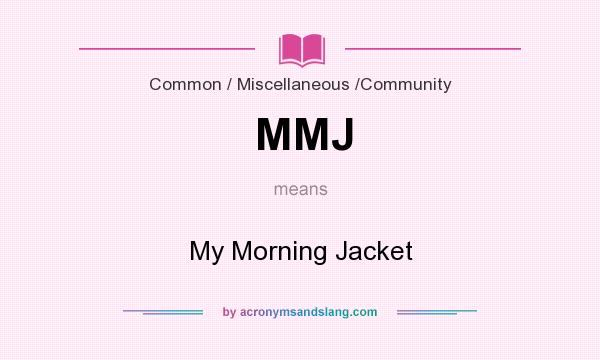 What does MMJ mean? It stands for My Morning Jacket