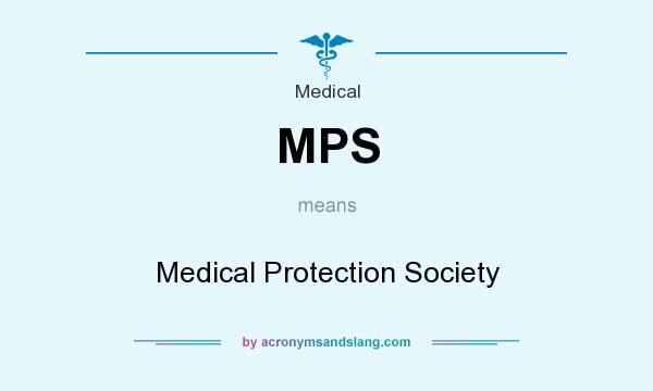 What does MPS mean? It stands for Medical Protection Society