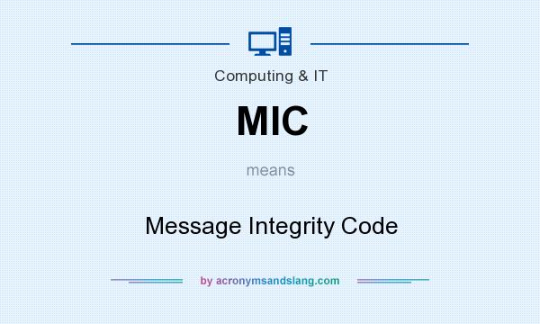 What does MIC mean? It stands for Message Integrity Code