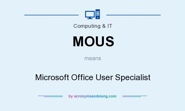 What does MOUS mean? It stands for Microsoft Office User Specialist