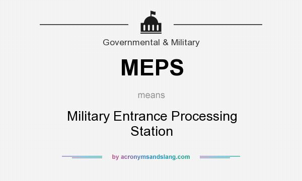 What does MEPS mean? It stands for Military Entrance Processing Station
