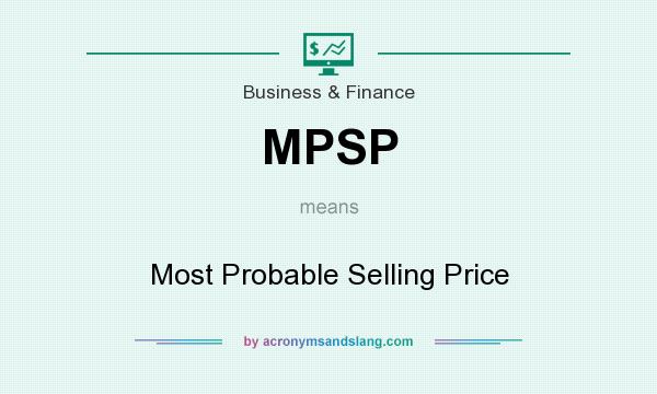 What does MPSP mean? It stands for Most Probable Selling Price