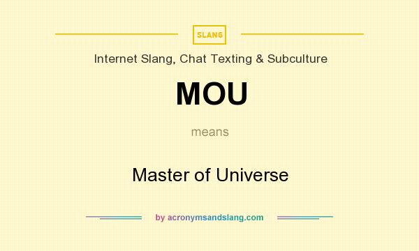 What does MOU mean? It stands for Master of Universe