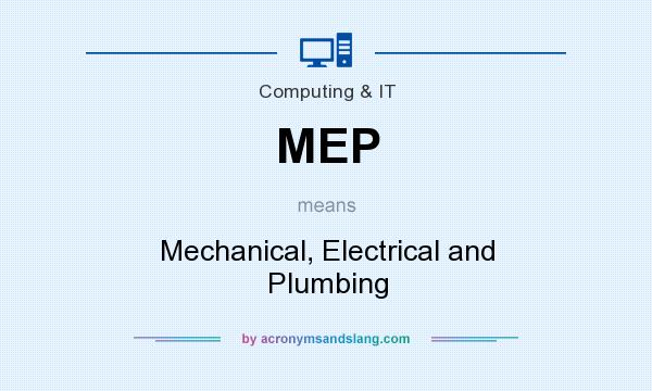 What does MEP mean? It stands for Mechanical, Electrical and Plumbing