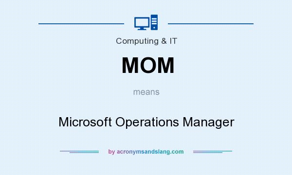 What does MOM mean? It stands for Microsoft Operations Manager