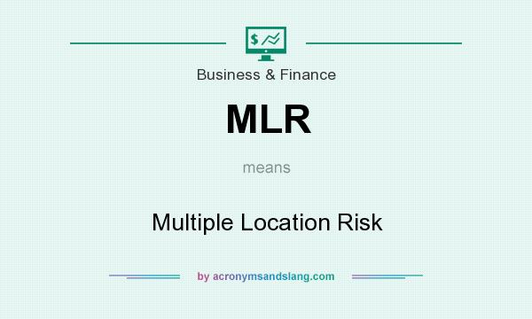 What does MLR mean? It stands for Multiple Location Risk