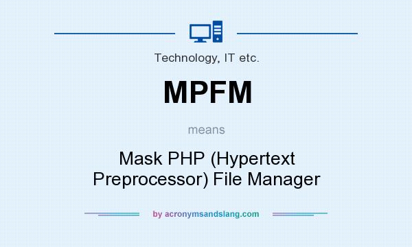 What does MPFM mean? It stands for Mask PHP (Hypertext Preprocessor) File Manager