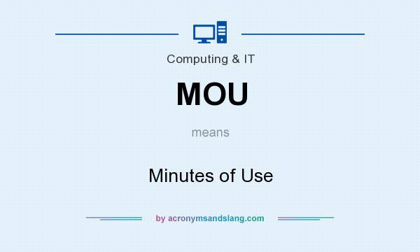 What does MOU mean? It stands for Minutes of Use