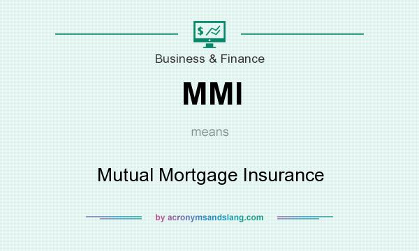 What does MMI mean? It stands for Mutual Mortgage Insurance