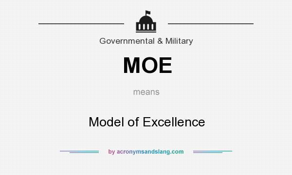 What does MOE mean? It stands for Model of Excellence