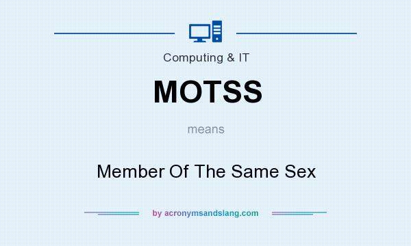 What does MOTSS mean? It stands for Member Of The Same Sex