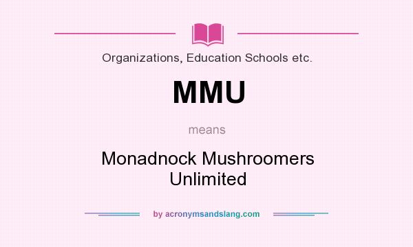 What does MMU mean? It stands for Monadnock Mushroomers Unlimited