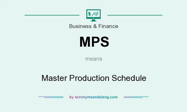 What does MPS mean? It stands for Master Production Schedule