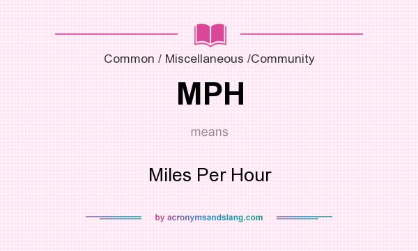 What does MPH mean? It stands for Miles Per Hour