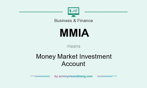 What does MMIA mean? It stands for Money Market Investment Account
