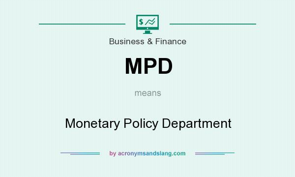 What does MPD mean? It stands for Monetary Policy Department