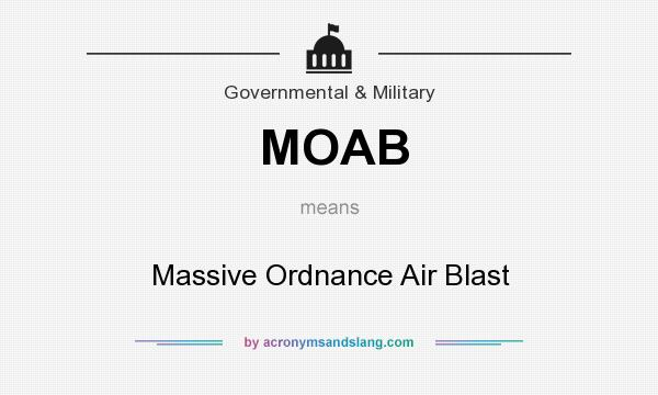What does MOAB mean? It stands for Massive Ordnance Air Blast