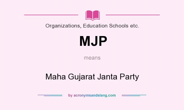 What does MJP mean? It stands for Maha Gujarat Janta Party