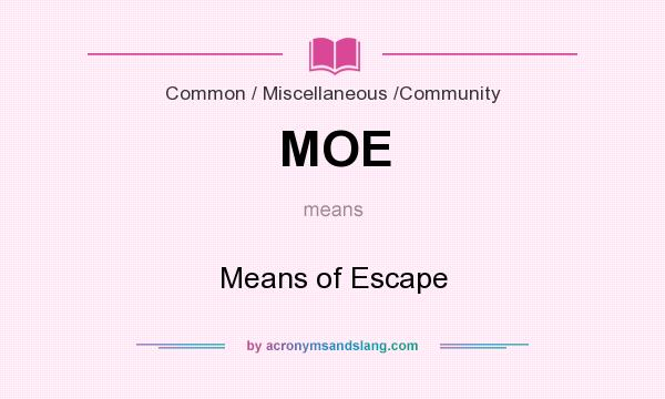 What does MOE mean? It stands for Means of Escape