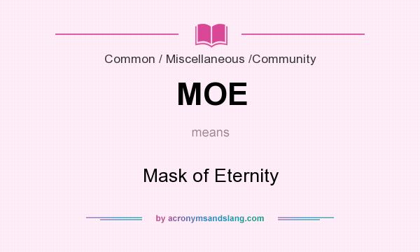 What does MOE mean? It stands for Mask of Eternity