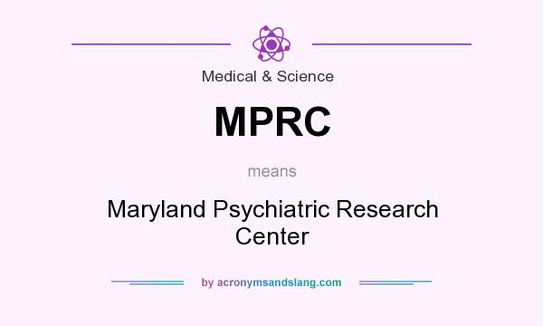 What does MPRC mean? It stands for Maryland Psychiatric Research Center