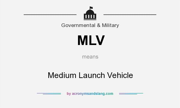 What does MLV mean? It stands for Medium Launch Vehicle