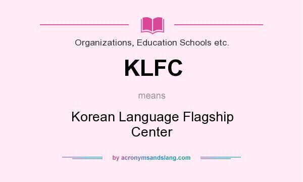 What does KLFC mean? It stands for Korean Language Flagship Center