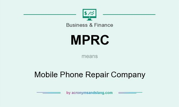 What does MPRC mean? It stands for Mobile Phone Repair Company