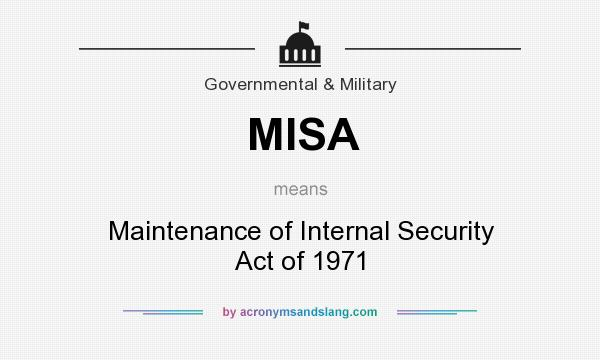What does MISA mean? It stands for Maintenance of Internal Security Act of 1971