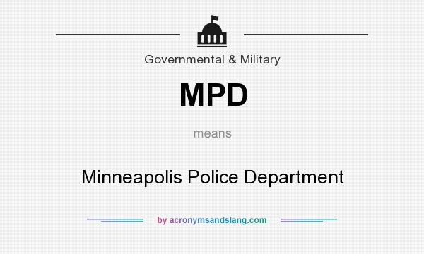 What does MPD mean? It stands for Minneapolis Police Department