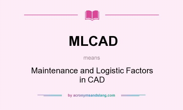What does MLCAD mean? It stands for Maintenance and Logistic Factors in CAD