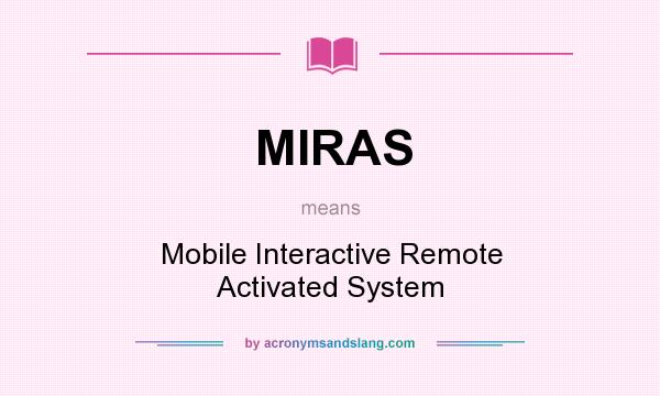 What does MIRAS mean? It stands for Mobile Interactive Remote Activated System