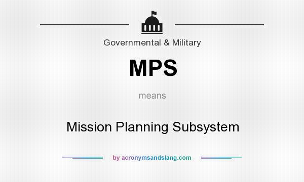 What does MPS mean? It stands for Mission Planning Subsystem