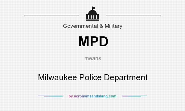 What does MPD mean? It stands for Milwaukee Police Department