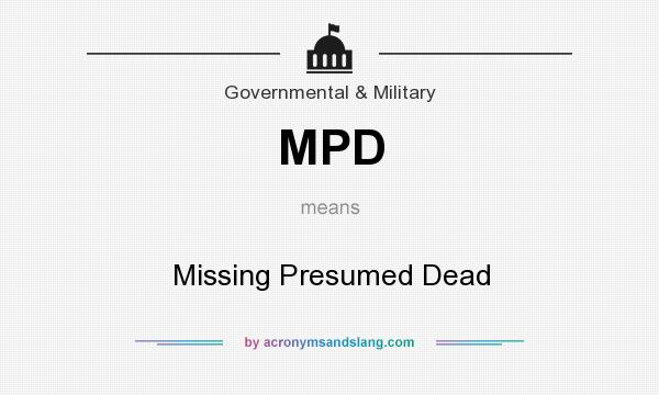 What does MPD mean? It stands for Missing Presumed Dead