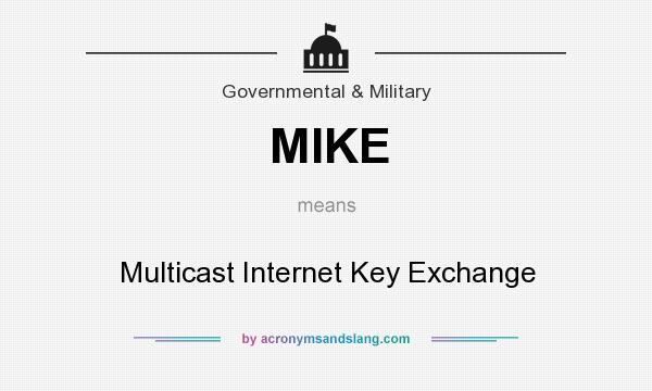 What does MIKE mean? It stands for Multicast Internet Key Exchange