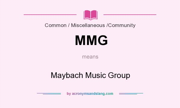 What does MMG mean? It stands for Maybach Music Group