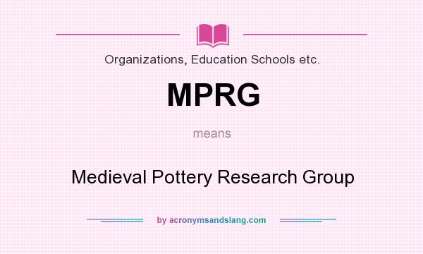 What does MPRG mean? It stands for Medieval Pottery Research Group