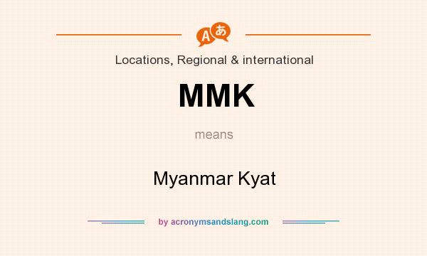 What does MMK mean? It stands for Myanmar Kyat