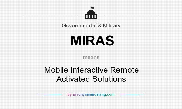 What does MIRAS mean? It stands for Mobile Interactive Remote Activated Solutions