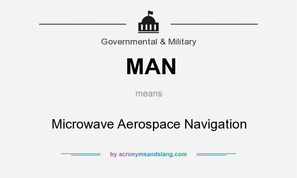 What does MAN mean? It stands for Microwave Aerospace Navigation