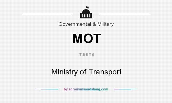 What does MOT mean? It stands for Ministry of Transport